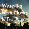 Cover for Watching Home Movies In The Attic