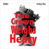 Cover for The Crown Weighs Heavy - EP