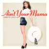 Cover for Ain't Your Mama - Single