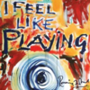 Cover for I Feel Like Playing