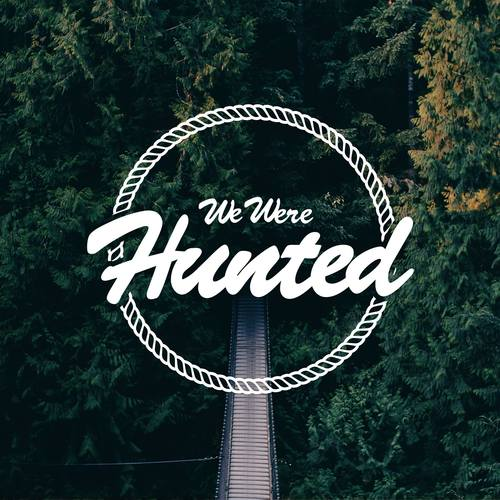 We Were Hunted